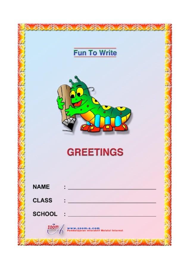Fun To Write            GREETINGNAME       :CLASS      :SCHOOL     :   www.zoom-a.com   Pembelajaran Interaktif Melalui In...