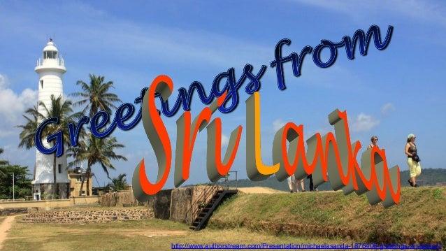 http://www.authorstream.com/Presentation/michaelasanda-1876406-greetings-sri-lanka1/
