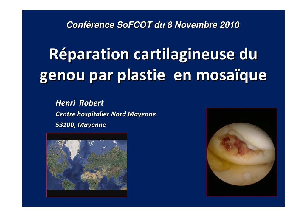 Réparation cartilagineuse du genou par plastie  en mosaïque  Henri  Robert Centre hospitalier Nord Mayenne 53100, Mayenne ...