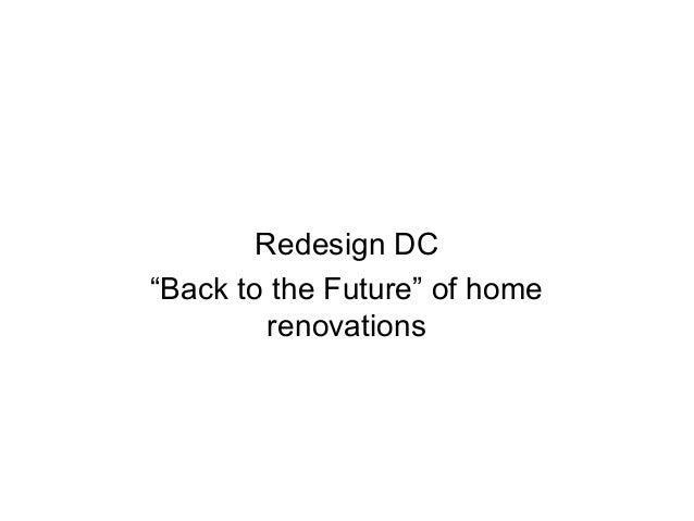 """Redesign DC """"Back to the Future"""" of home renovations"""