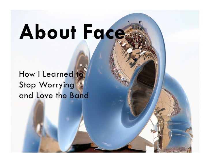 About Face How I Learned to Stop Worrying and Love the Band
