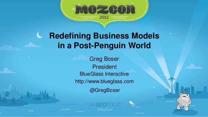 Redefining Business Models  in a Post-Penguin World           Greg Boser            President        BlueGlass Interactive...
