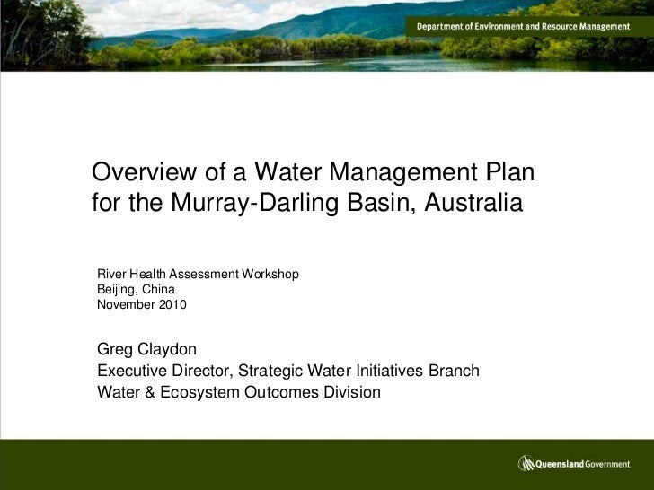 Overview of a Water Management Planfor the Murray-Darling Basin, AustraliaRiver Health Assessment WorkshopBeijing, ChinaNo...