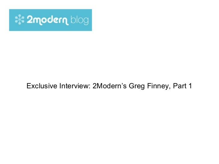 Exclusive Interview: 2Modern's Greg Finney, Part 1