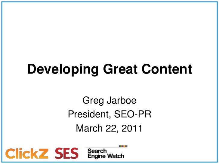 Developing Great Content<br />Greg Jarboe<br />President, SEO-PR<br />March 22, 2011<br />