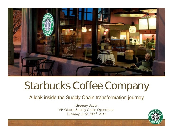 Starbucks Coffee Company            A look inside the Supply Chain transformation journey                                 ...