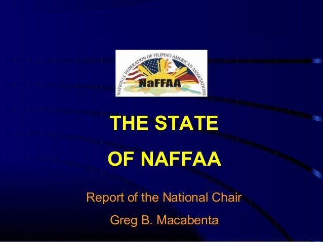 THE STATE OF NAFFAA Report of the National Chair Greg B. Macabenta