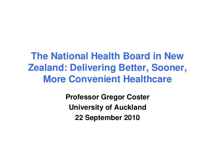 The National Health Board in NewZealand: Delivering Better, Sooner,   More Convenient Healthcare        Professor Gregor C...