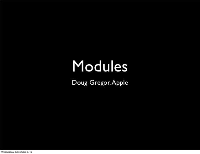 Modules                            Doug Gregor, AppleWednesday, November 7, 12