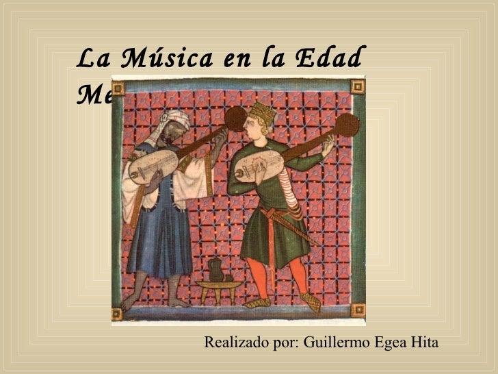 La Música en la Edad Media. Realizado por: Guillermo Egea Hita