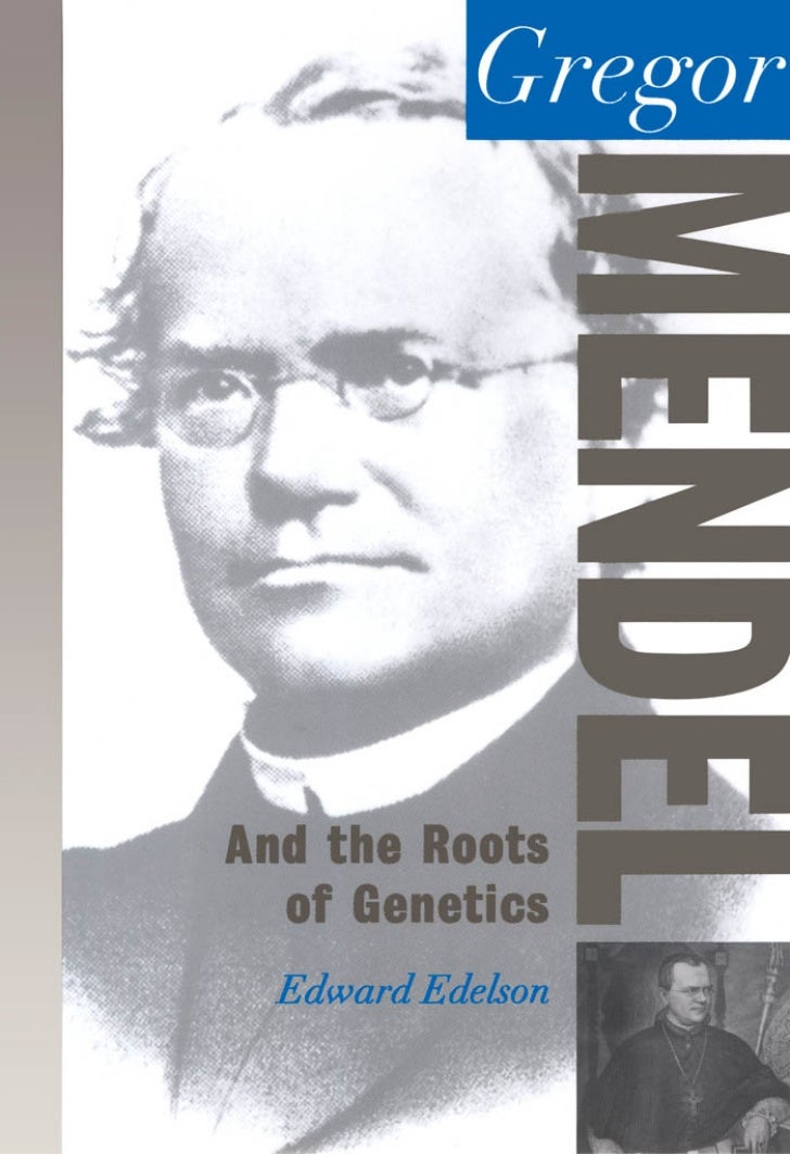 Gregor Mendel   And the Roots of Genetics