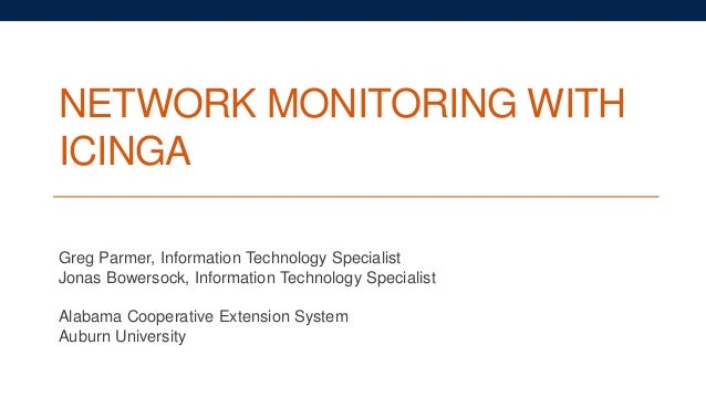 NETWORK MONITORING WITH ICINGA Greg Parmer, Information Technology Specialist Jonas Bowersock, Information Technology Spec...