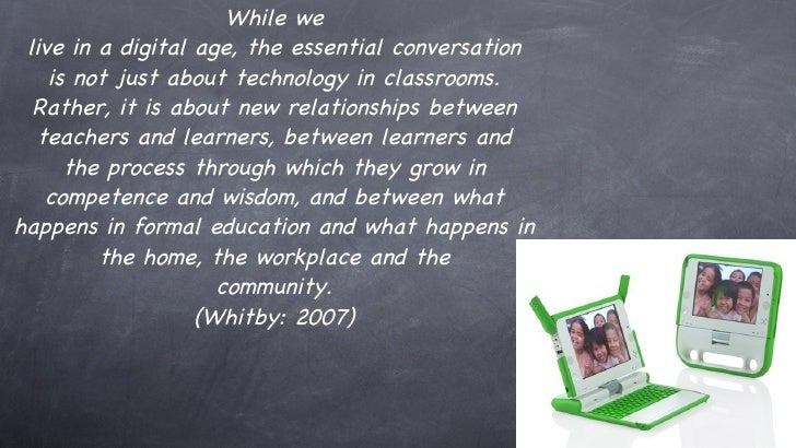 While we live in a digital age, the essential conversation is not just about technology in classrooms. Rather, it is about...