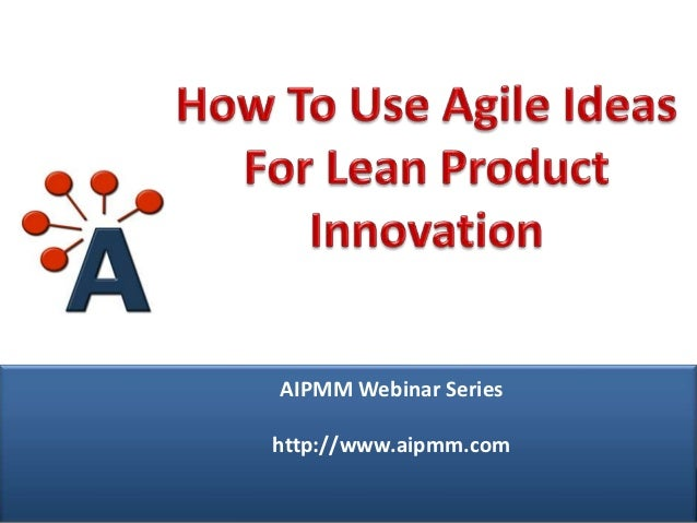 AIPMM Webcast: Lean Product Innovation: How To Use Agile Ideas For Discovery of Product/Market Fit