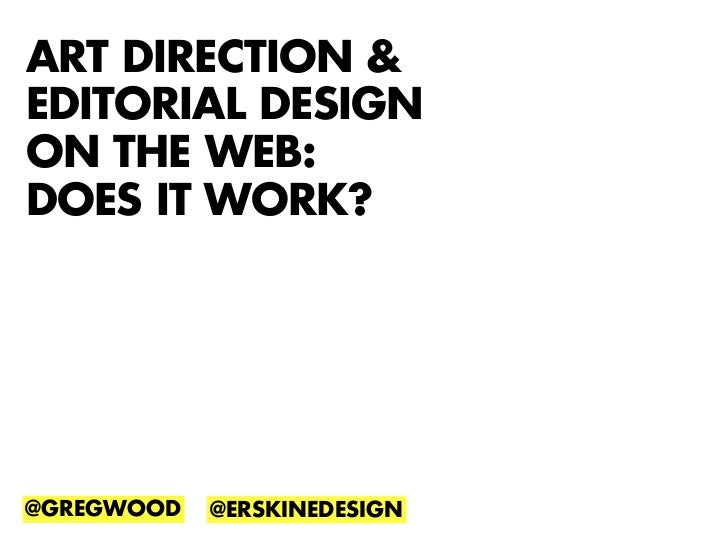 ART DIRECTION &EDITORIAL DESIGNON THE WEB:DOES IT WORK?@GREGWOOD   @ERSKINEDESIGN