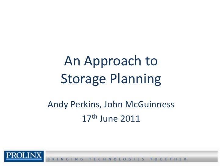 An Approach toStorage Planning<br />Andy Perkins, John McGuinness<br />17th June 2011<br />