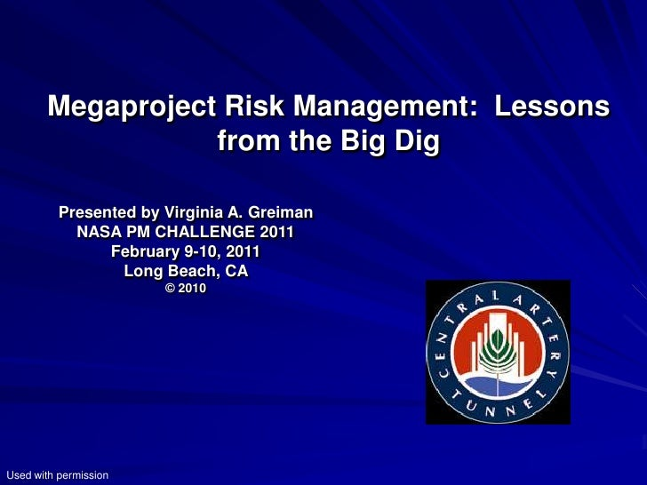 Megaproject Risk Management: Lessons                  from the Big Dig          Presented by Virginia A. Greiman          ...