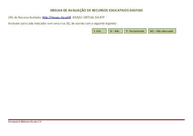 GRELHA DE AVALIAÇÃO DE RECURSOS EDUCATIVOS DIGITAISURL do Recurso Avaliado: http://museu.rtp.pt/# MUSEU VIRTUAL DA RTPAssi...