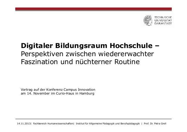 Digitaler Bildungsraum Hochschule – Perspektiven zwischen wiedererwachter Faszination und nüchterner Routine  Vortrag auf ...
