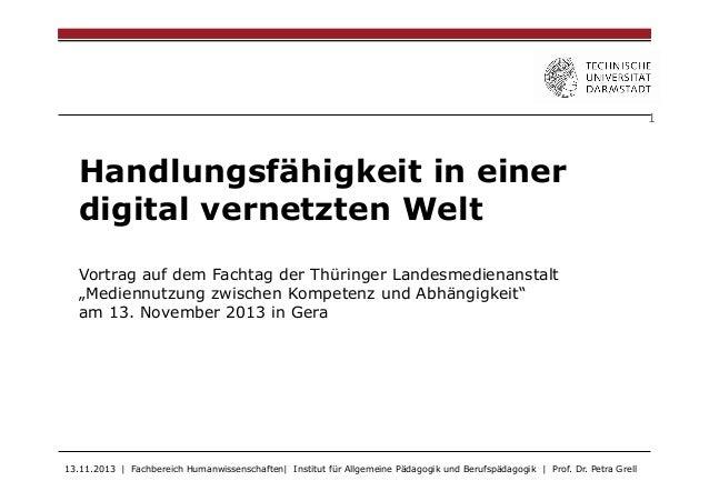 """1  Handlungsfähigkeit in einer digital vernetzten Welt Vortrag auf dem Fachtag der Thüringer Landesmedienanstalt """"Mediennu..."""