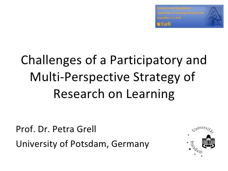 Prof. Dr. Petra Grell  University of Potsdam, Germany Challenges of a Participatory and Multi-Perspective Strategy of  Res...
