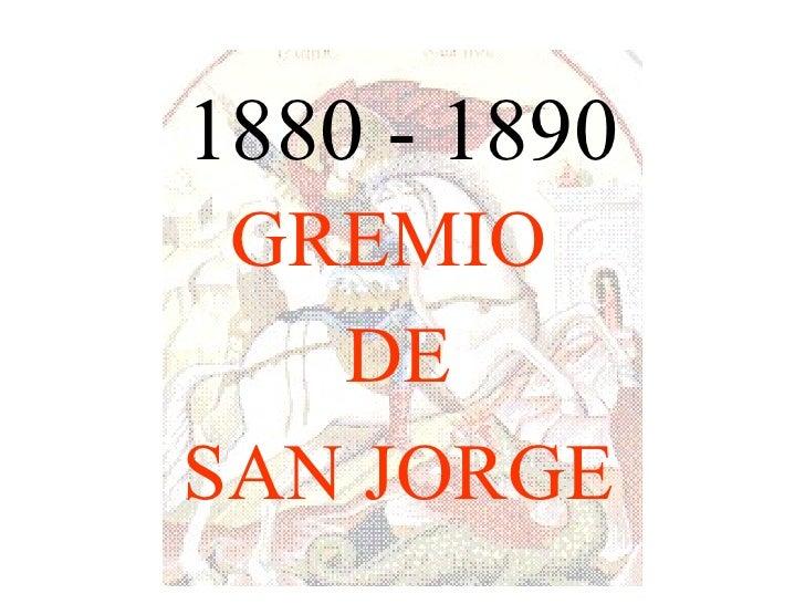 1880 - 1890 GREMIO  DE SAN JORGE
