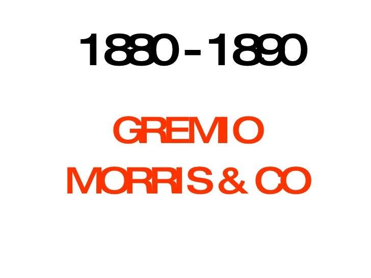 1880 - 1890 GREMIO MORRIS & CO