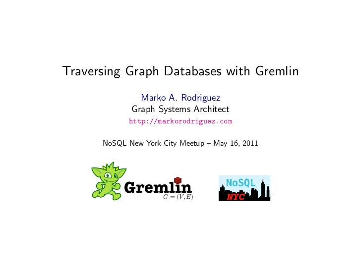 Traversing Graph Databases with Gremlin               Marko A. Rodriguez             Graph Systems Architect            ht...