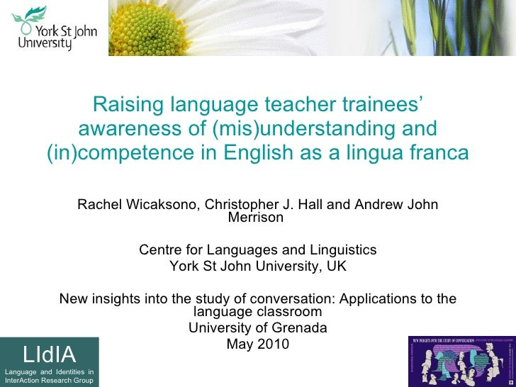 Raising language teacher trainees' awareness of (mis)understanding and (in)competence in English as a lingua franca Rachel...