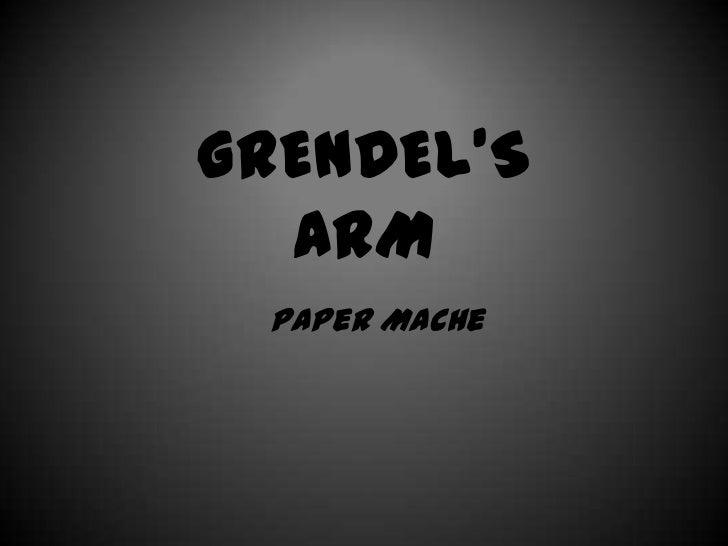 GRENDEL'S  ARM Paper Mache