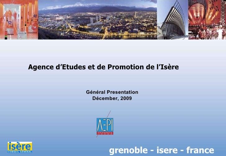 Agence d'Etudes et de Promotion de l'Isère grenoble - isere - france Général Presentation Décember, 2009