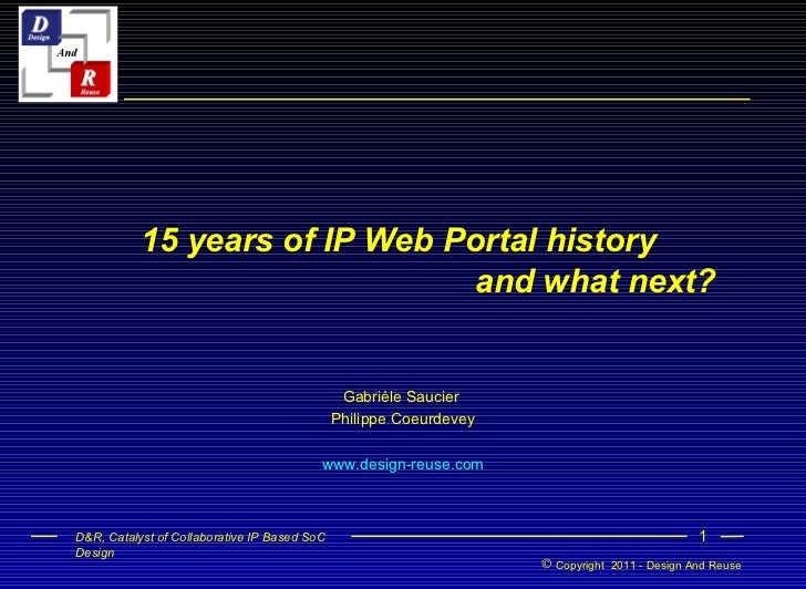 15 years of IP Web Portal history    and what next? Gabrièle Saucier  Philippe Coeurdevey www.design-reuse.com