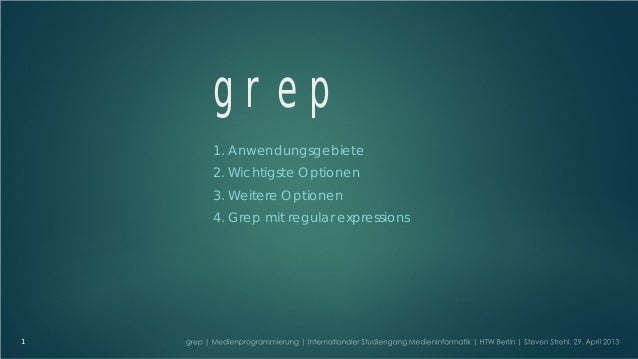 grep1. Anwendungsgebiete2. Wichtigste Optionen3. Weitere Optionen4. Grep mit regular expressions1