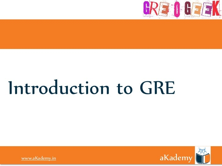 Introduction to GRE www.aKademy.in www.aKademy.in   aKademy