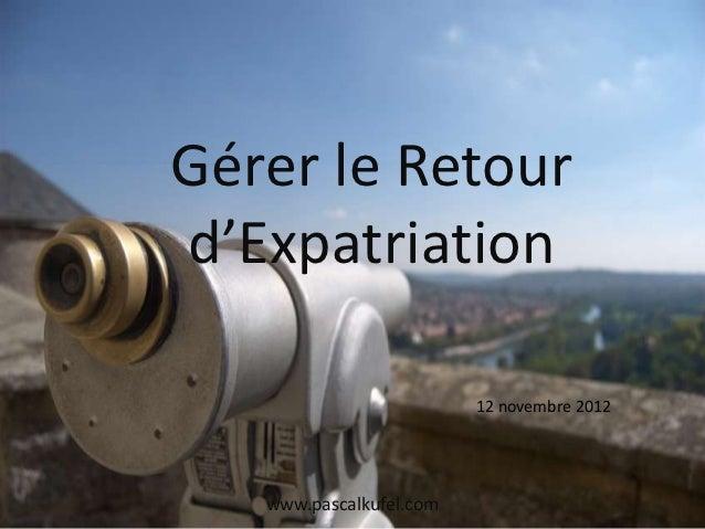 Gérer le Retourd'Expatriation                         12 novembre 2012   www.pascalkufel.com