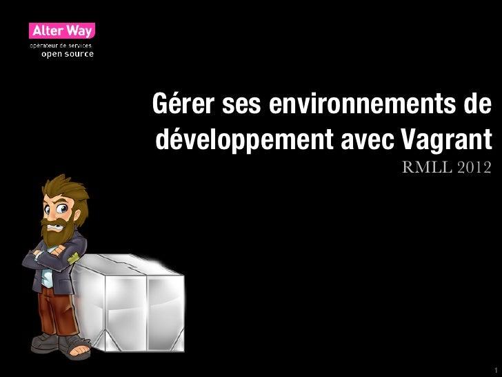 Gérer ses environnements dedéveloppement avec Vagrant                   RMLL 2012                               1