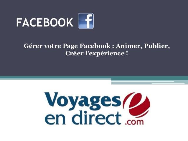 FACEBOOK Gérer votre Page Facebook : Animer, Publier,              Créer l'expérience !