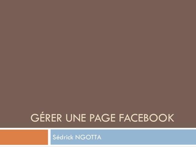 GÉRER UNE PAGE FACEBOOK  Sédrick NGOTTA