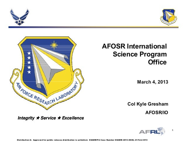 AFOSR InternationalAFOSR International Science Program OfficeOffice March 4 2013March 4, 2013 IntegrityIntegrity  Servic...