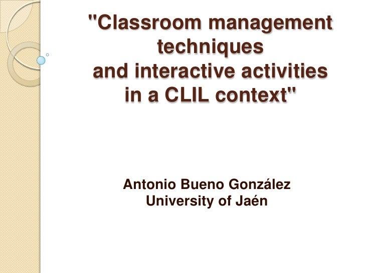 """""""Classroom management techniquesand interactive activitiesin a CLIL context"""" <br />Antonio Bueno González<br />University ..."""