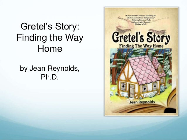 Gretel's Story: Finding the Way Home by Jean Reynolds, Ph.D.