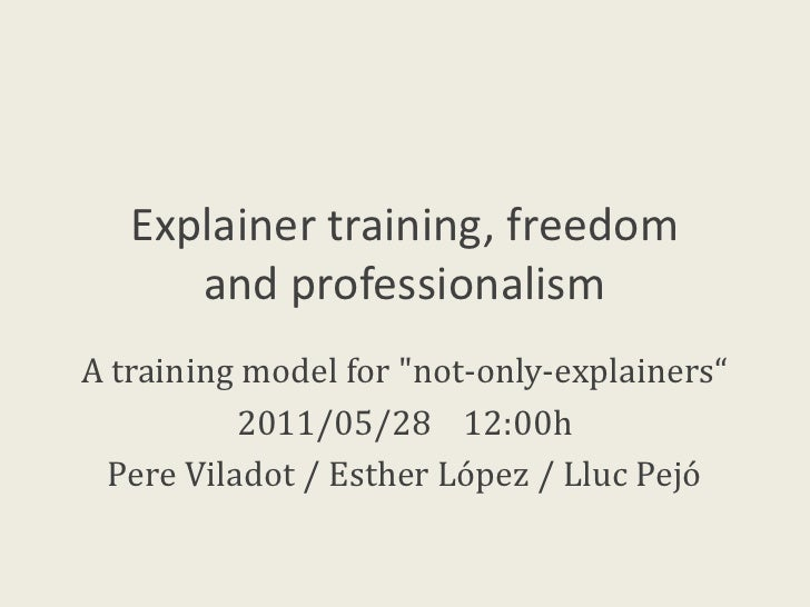 "Explainer training, freedomand professionalism<br />A training model for ""not-only-explainers""<br />2011/05/28    12:00h<b..."
