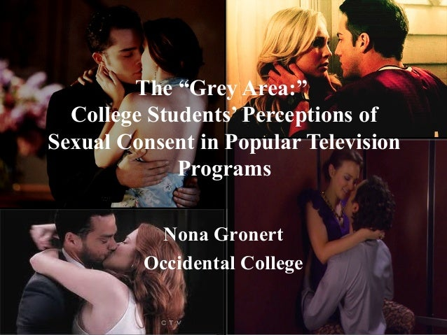 "The ""Grey Area:""College Students' Perceptions ofSexual Consent in Popular TelevisionProgramsNona GronertOccidental College"