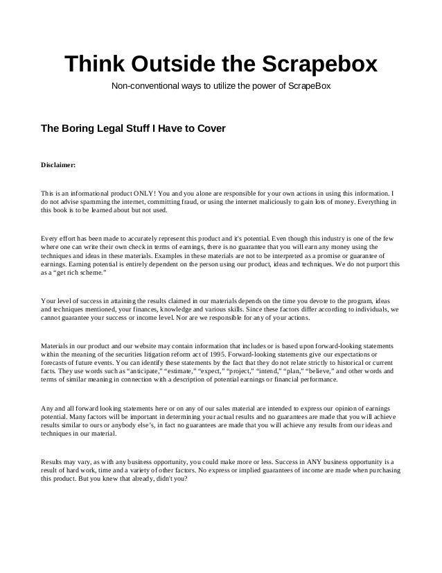 Think Outside the Scrapebox Non-conventional ways to utilize the power of ScrapeBox The Boring Legal Stuff I Have to Cover...