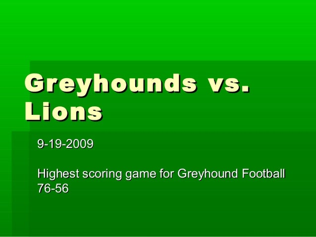 Greyhounds vs.Greyhounds vs. LionsLions 9-19-20099-19-2009 Highest scoring game for Greyhound FootballHighest scoring game...