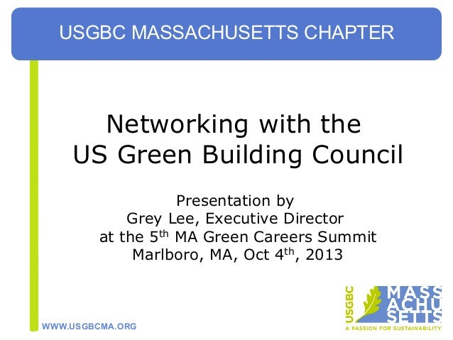 WWW.USGBCMA.ORG Networking with the US Green Building Council Presentation by Grey Lee, Executive Director at the 5th MA G...
