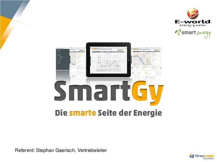 SmartGy                  Die smarte Seite der EnergieReferent: Stephan Gaerisch, Vertriebsleiter