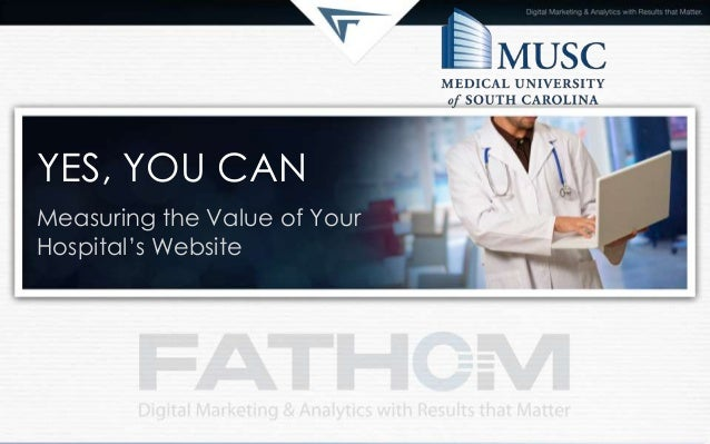YES, YOU CAN Measuring the Value of Your Hospital's Website