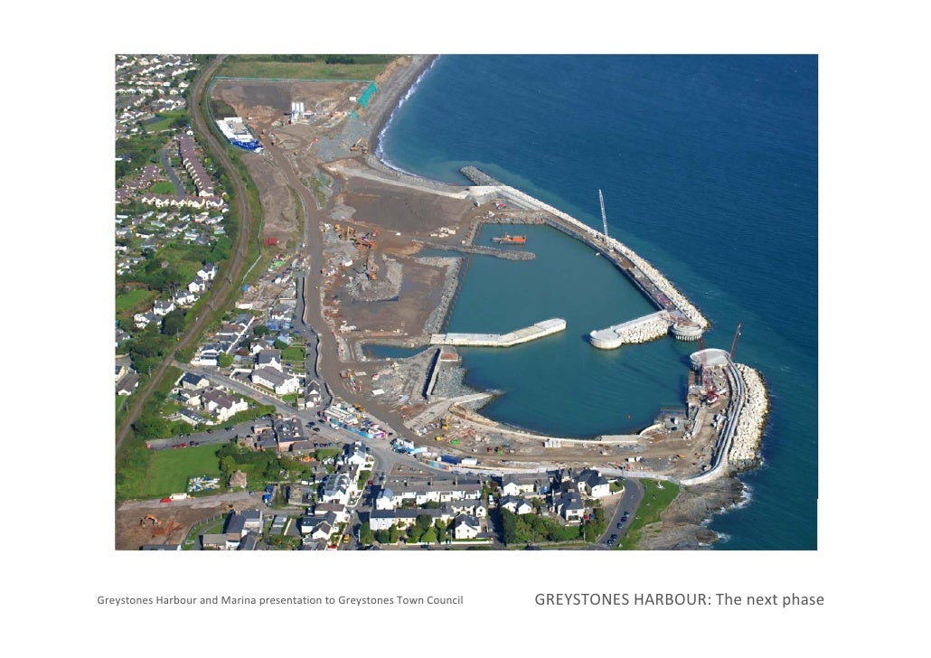 Greystones Harbour and Marina presentation to Greystones Town Council    GREYSTONES HARBOUR: The next phase