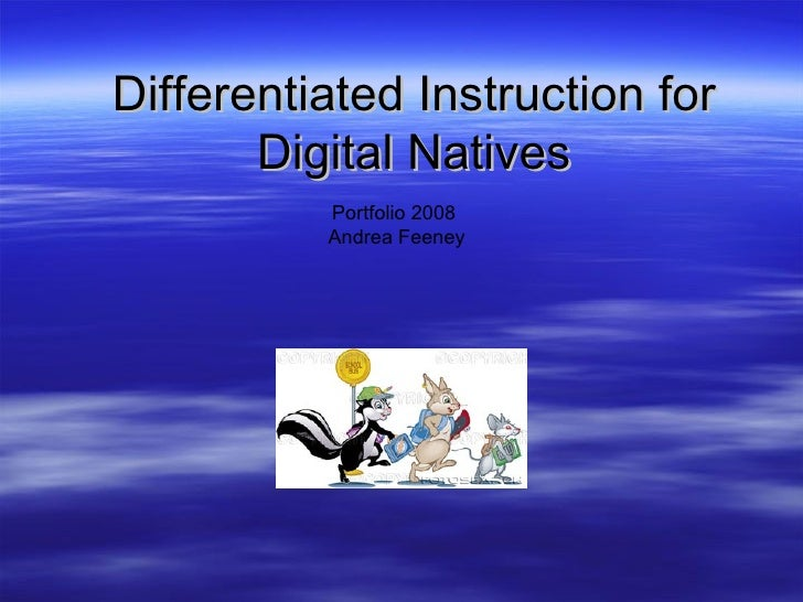Differentiated Instruction for Digital Natives Portfolio 2008  Andrea Feeney